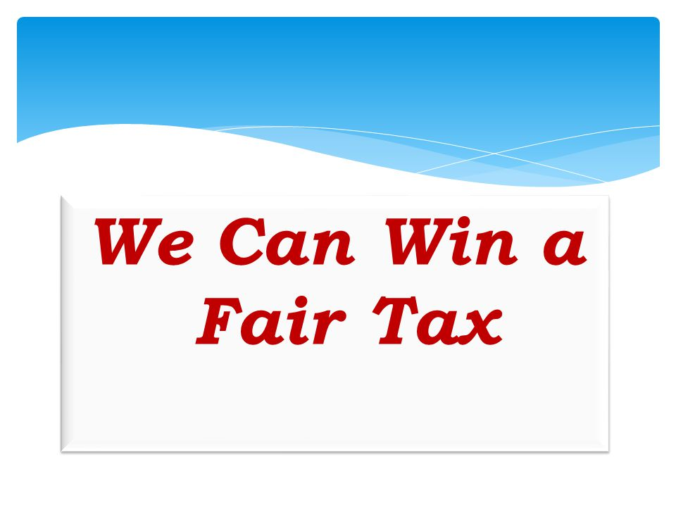 We Can Win a Fair Tax And how we will do it.