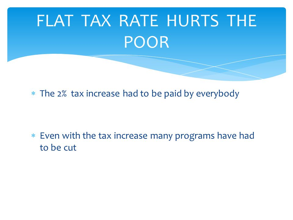 FLAT TAX RATE HURTS THE POOR