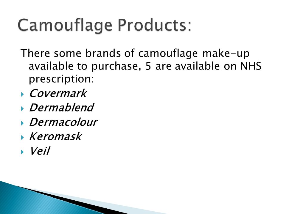 Camouflage Products: There some brands of camouflage make-up available to purchase, 5 are available on NHS prescription: