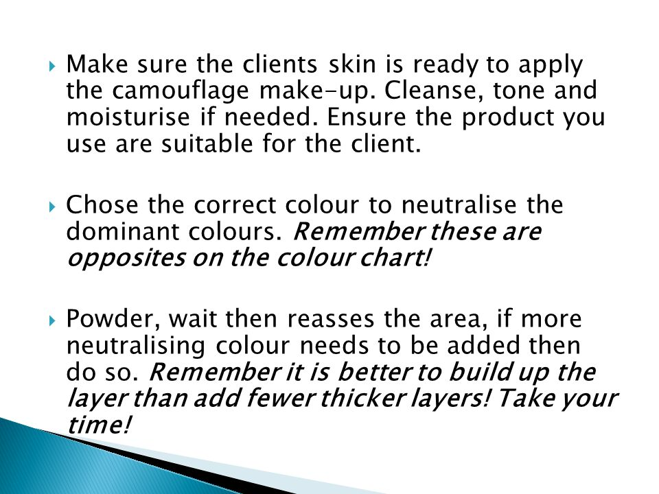 Make sure the clients skin is ready to apply the camouflage make-up