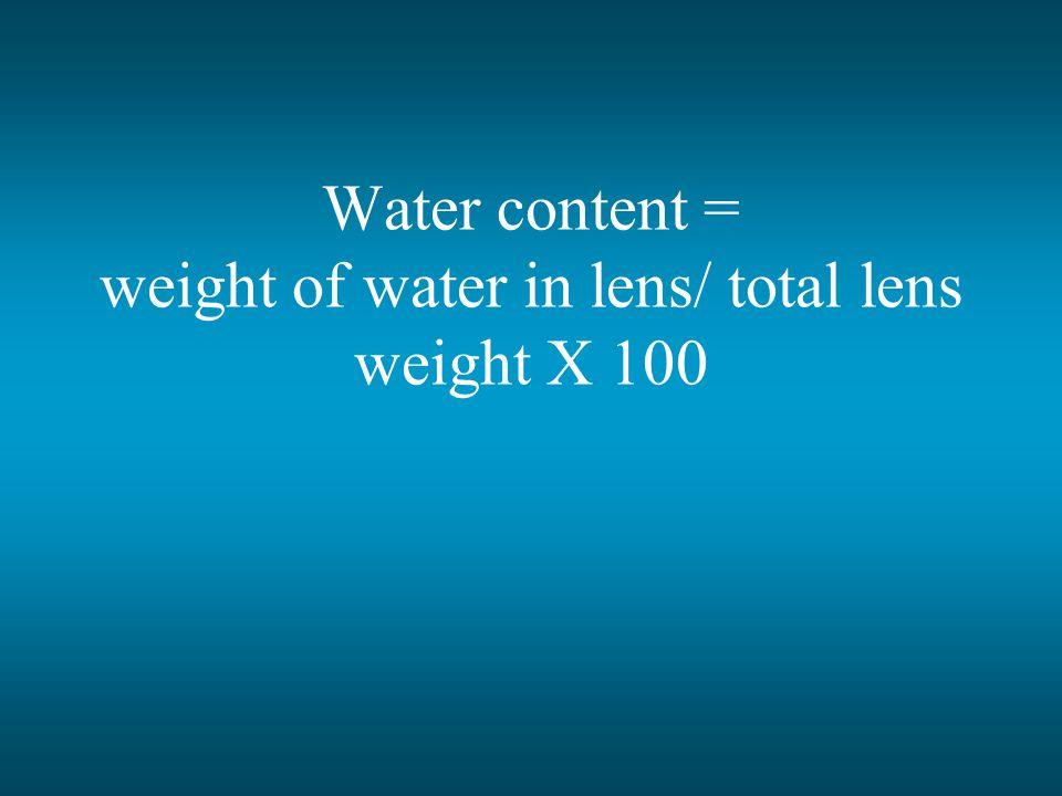 Water content = weight of water in lens/ total lens weight X 100