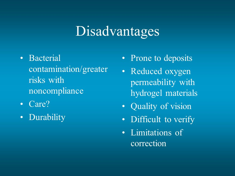 Disadvantages Bacterial contamination/greater risks with noncompliance