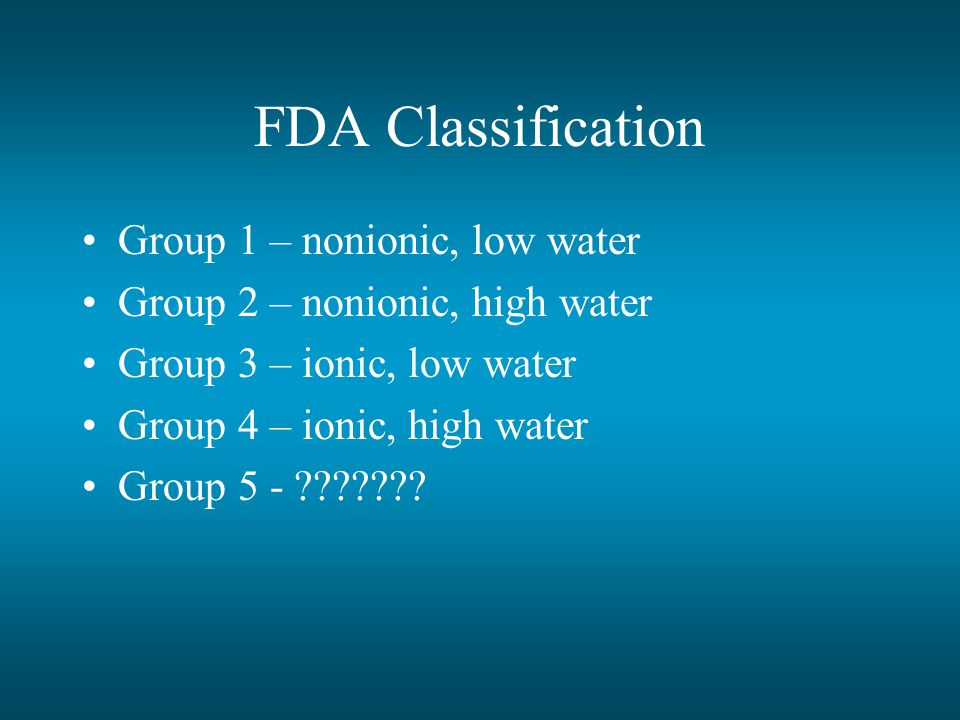 FDA Classification Group 1 – nonionic, low water