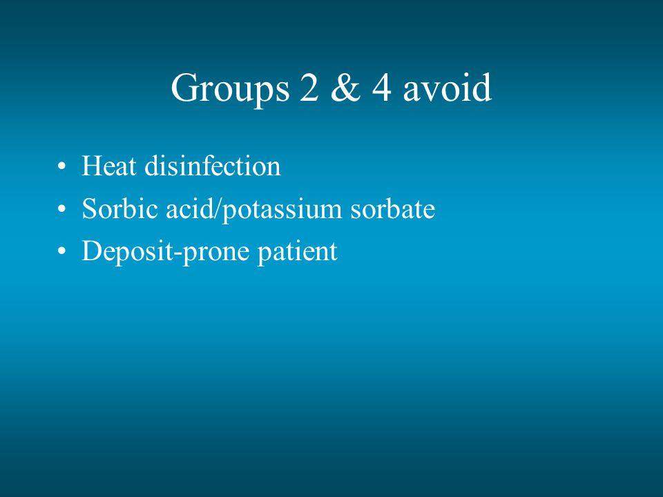 Groups 2 & 4 avoid Heat disinfection Sorbic acid/potassium sorbate