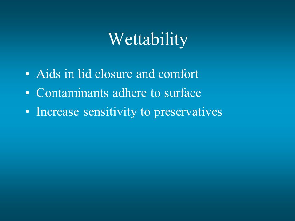 Wettability Aids in lid closure and comfort