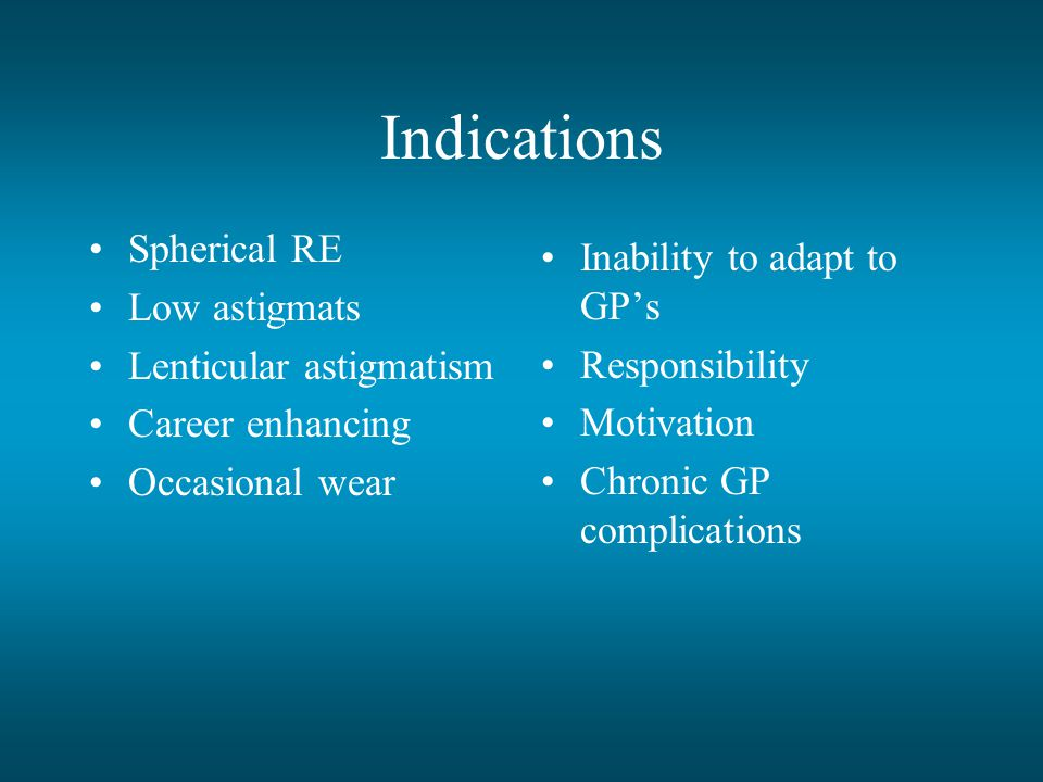 Indications Spherical RE Inability to adapt to GP's Low astigmats