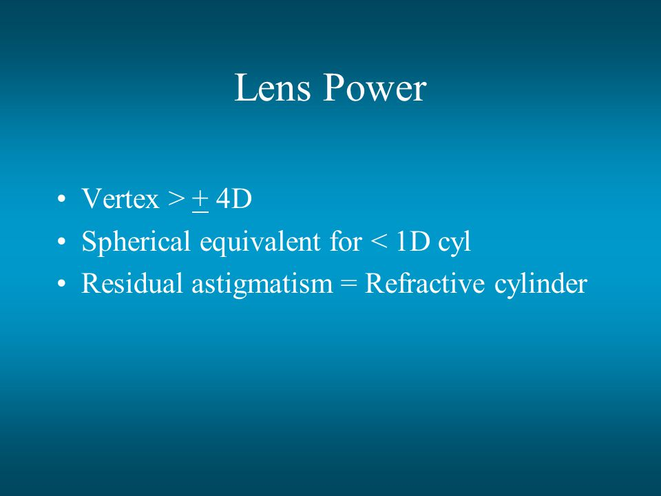 Lens Power Vertex > + 4D Spherical equivalent for < 1D cyl