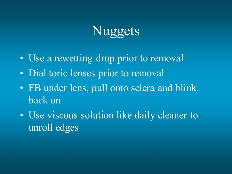 Nuggets Use a rewetting drop prior to removal