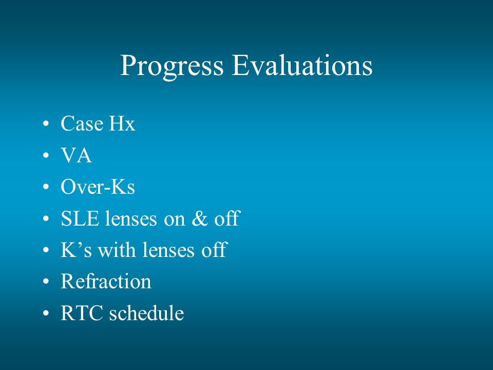 Progress Evaluations Case Hx VA Over-Ks SLE lenses on & off