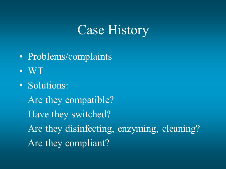 Case History Problems/complaints WT Solutions: Are they compatible