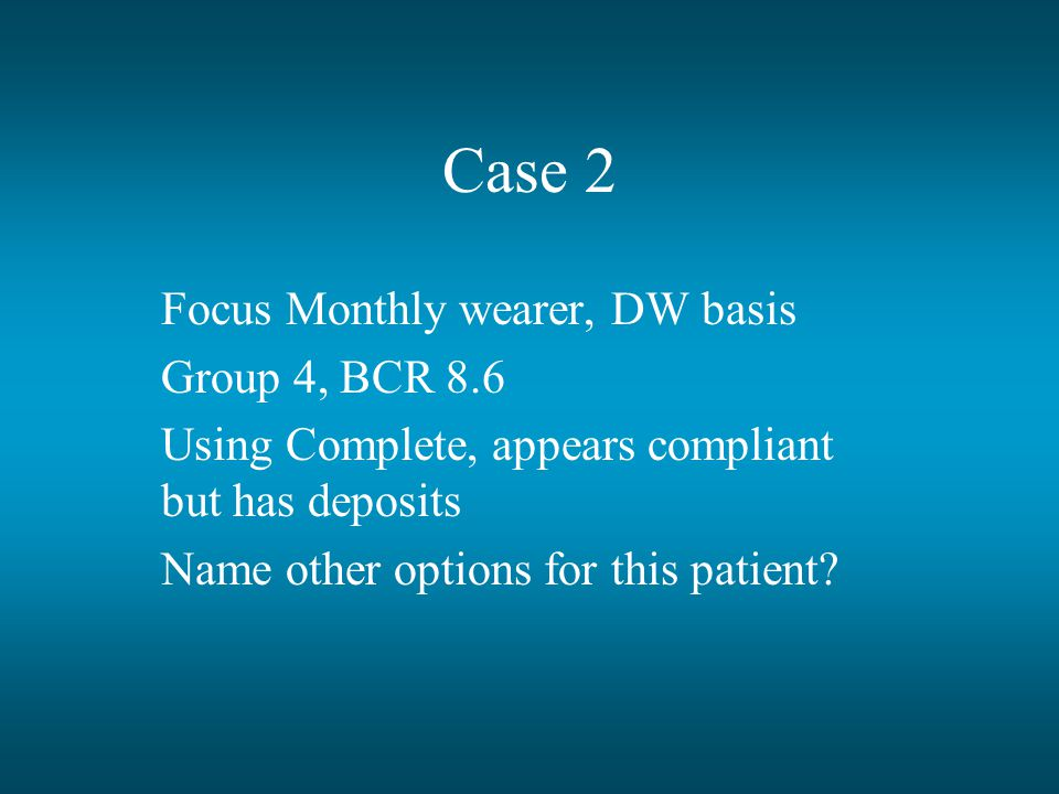 Case 2 Focus Monthly wearer, DW basis Group 4, BCR 8.6