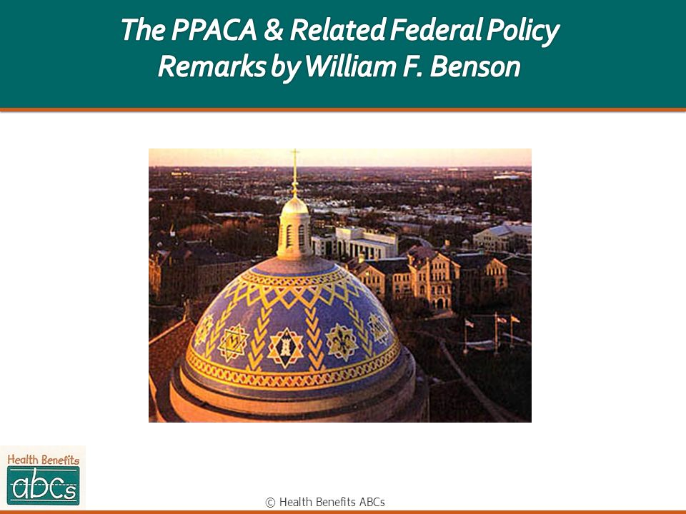 The PPACA & Related Federal Policy Remarks by William F. Benson