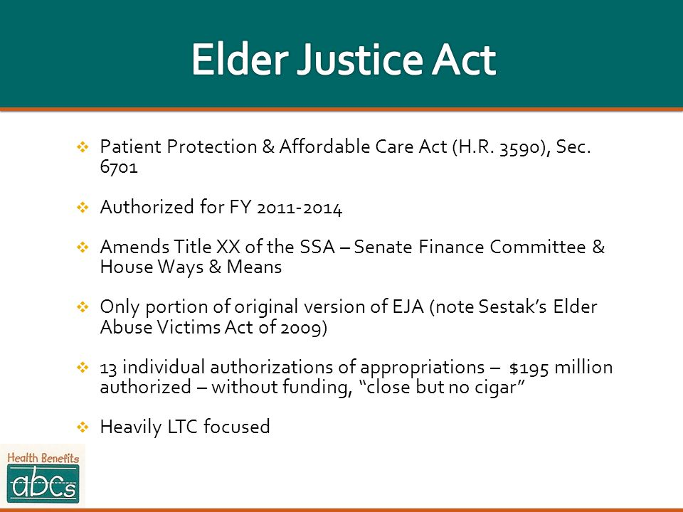 Elder Justice Act Patient Protection & Affordable Care Act (H.R. 3590), Sec. 6701. Authorized for FY 2011-2014.