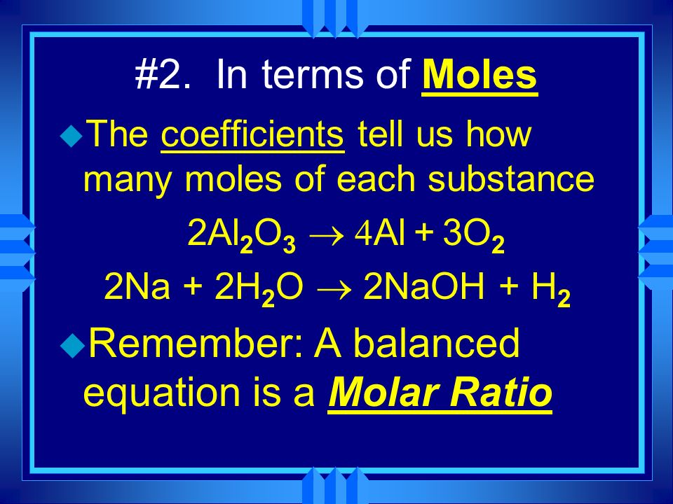 Remember: A balanced equation is a Molar Ratio