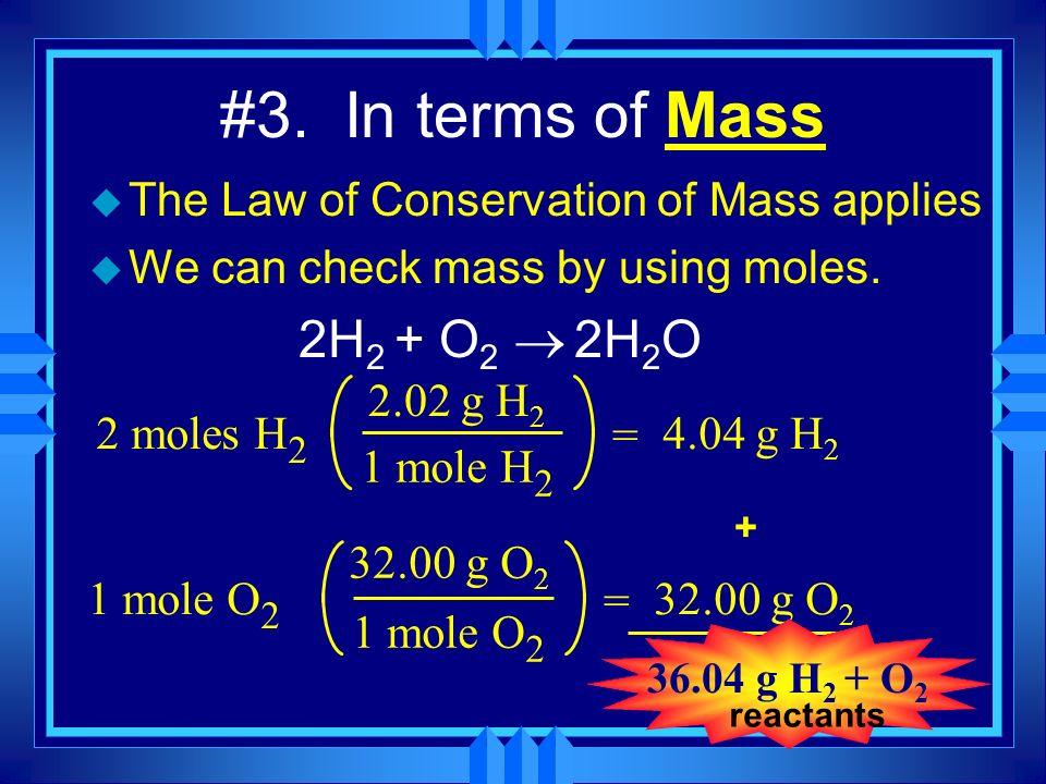 #3. In terms of Mass 2H2 + O2 ® 2H2O