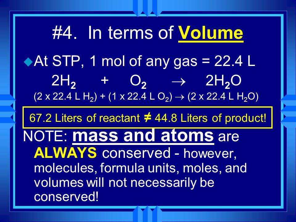 67.2 Liters of reactant ≠ 44.8 Liters of product!