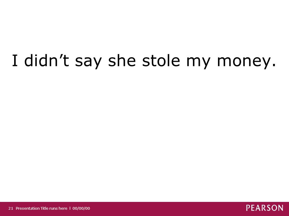 I didn't say she stole my money.