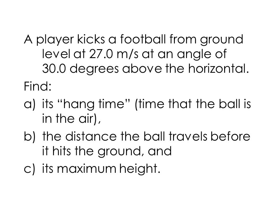 A player kicks a football from ground level at 27