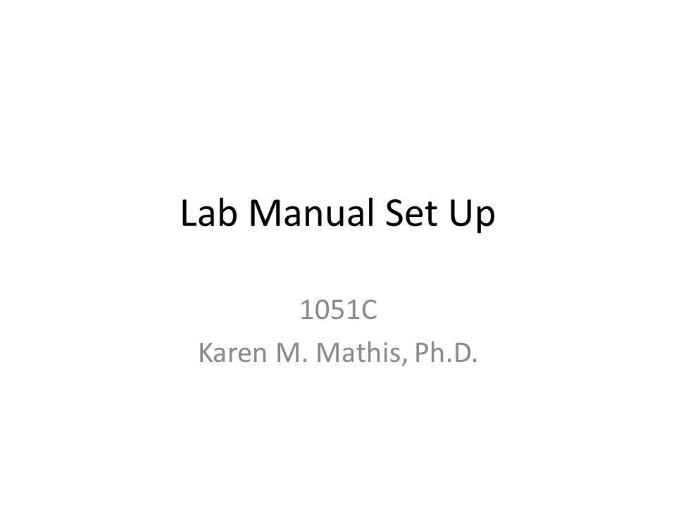 Lab Manual Set Up 1051C Karen M. Mathis, Ph.D.