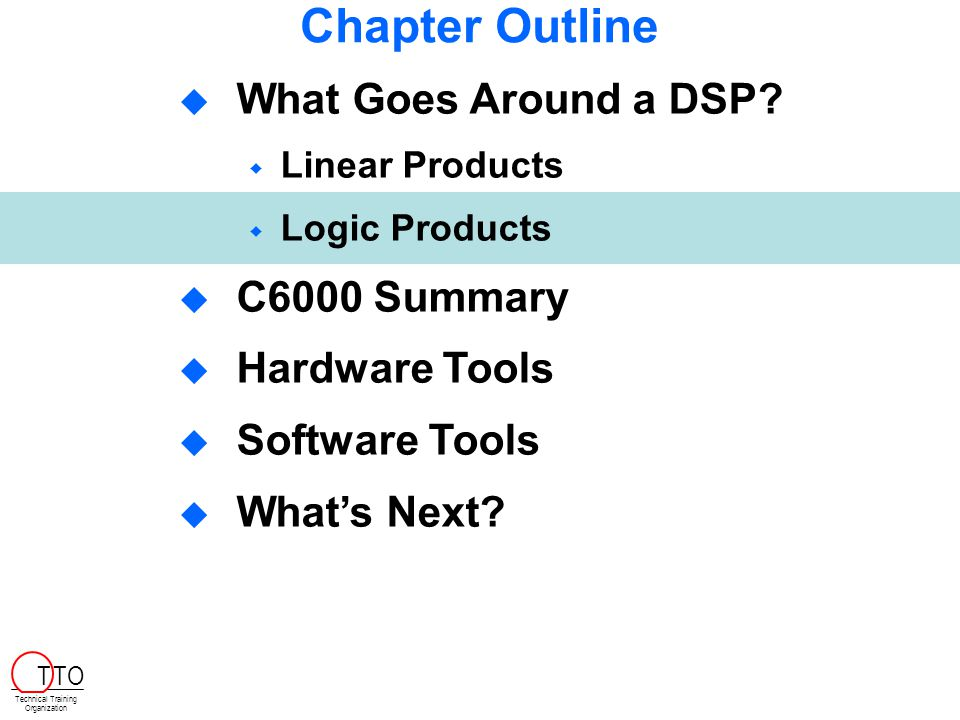 Chapter Outline What Goes Around a DSP C6000 Summary Hardware Tools