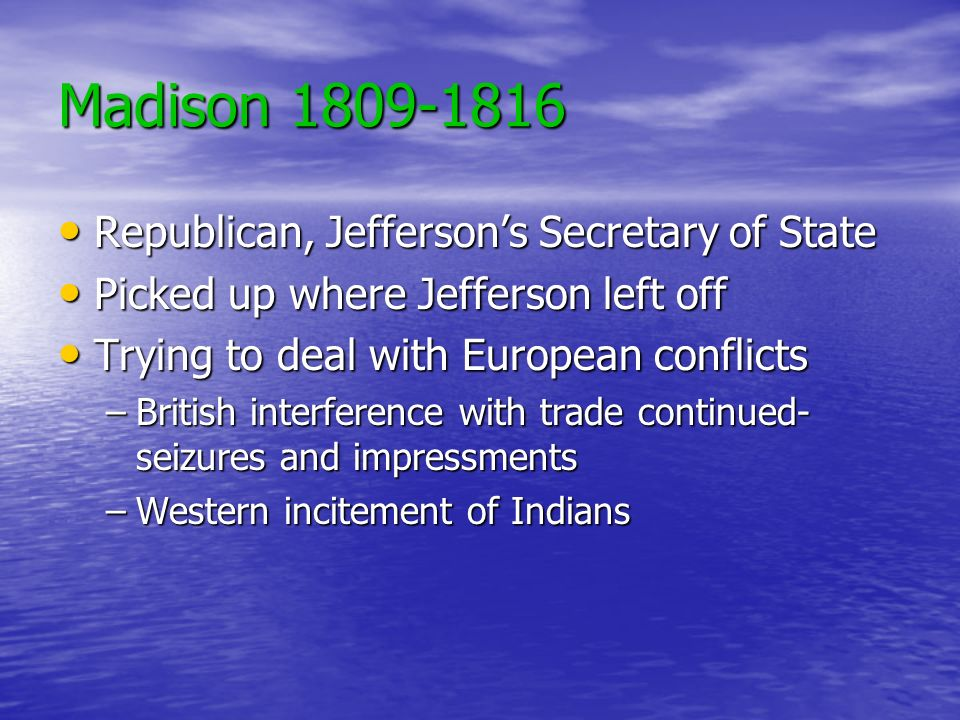 Madison 1809-1816 Republican, Jefferson's Secretary of State