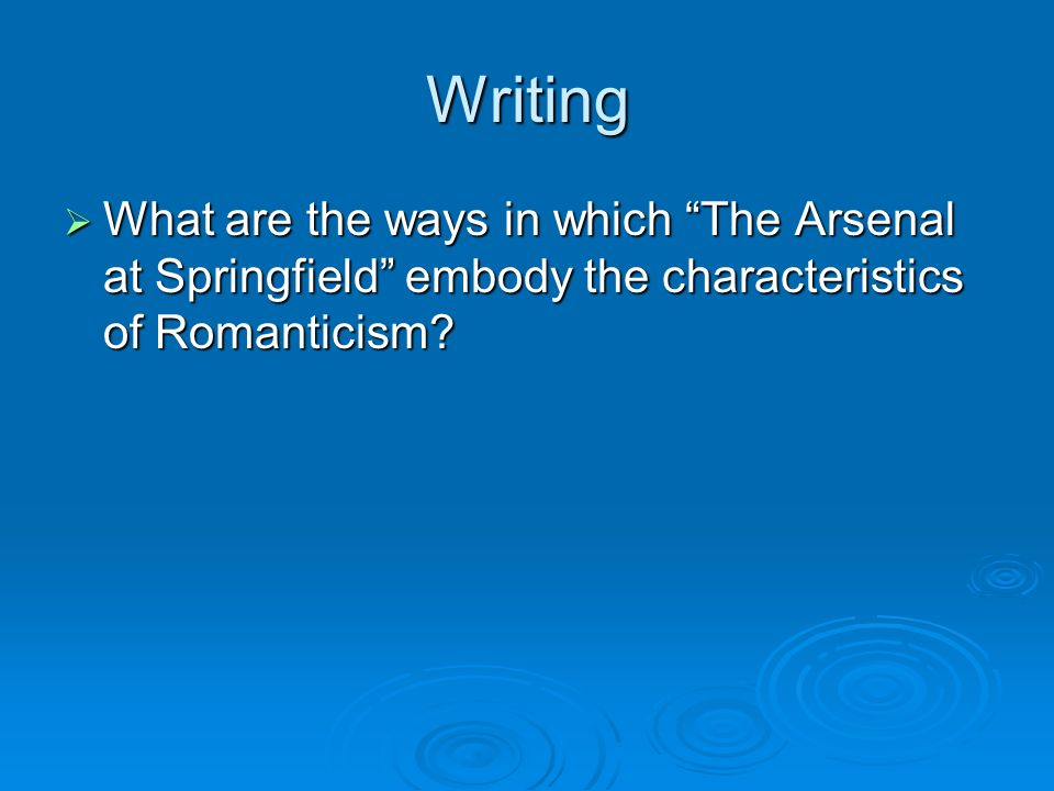 Writing What are the ways in which The Arsenal at Springfield embody the characteristics of Romanticism