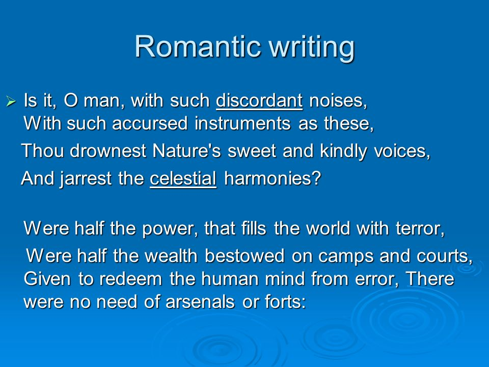 Romantic writing Is it, O man, with such discordant noises, With such accursed instruments as these,