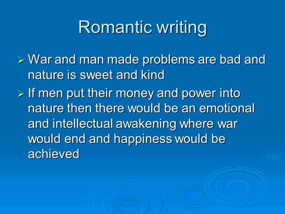 Romantic writing War and man made problems are bad and nature is sweet and kind.