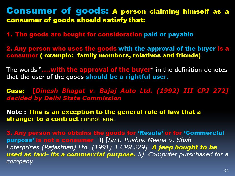Consumer of goods: A person claiming himself as a consumer of goods should satisfy that: