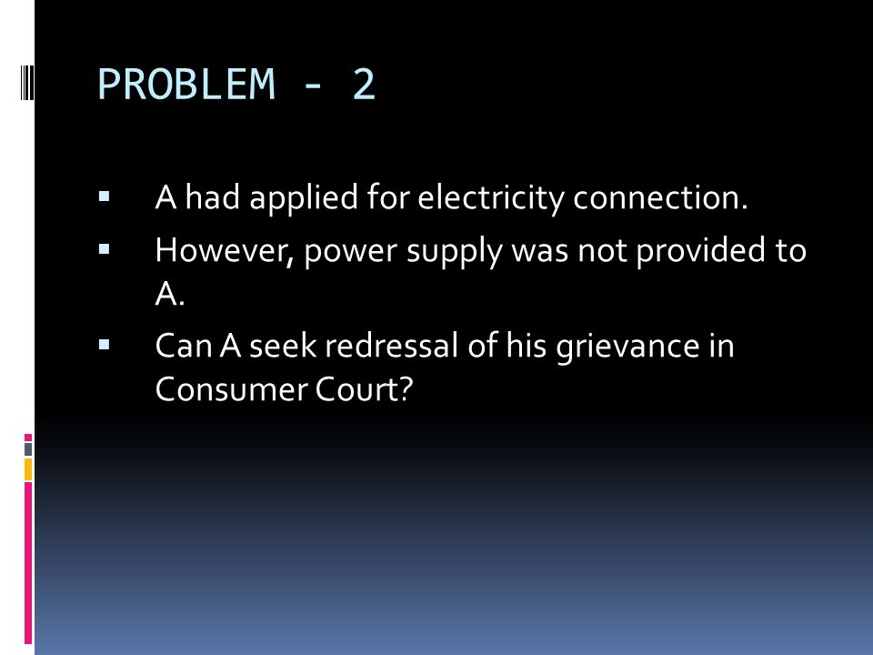 PROBLEM - 2 A had applied for electricity connection.