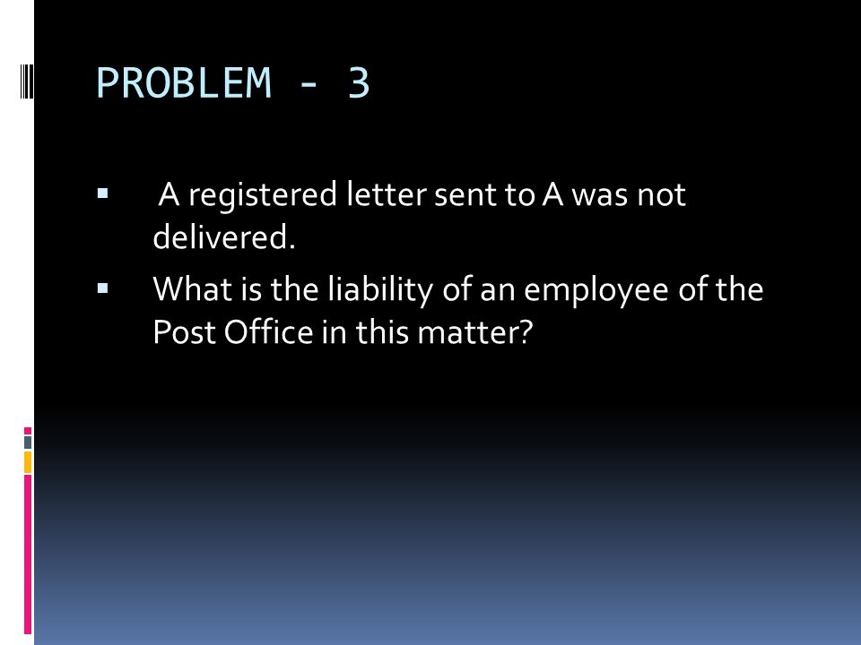 PROBLEM - 3 A registered letter sent to A was not delivered.