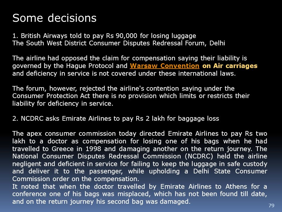 Some decisions 1. British Airways told to pay Rs 90,000 for losing luggage. The South West District Consumer Disputes Redressal Forum, Delhi.