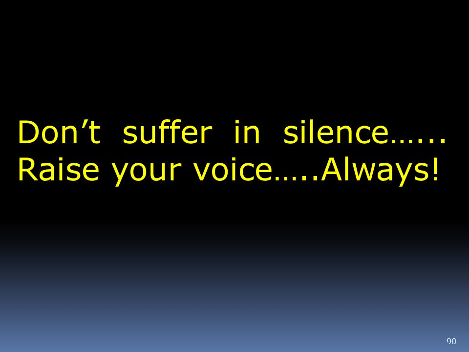 Don't suffer in silence…... Raise your voice…..Always!