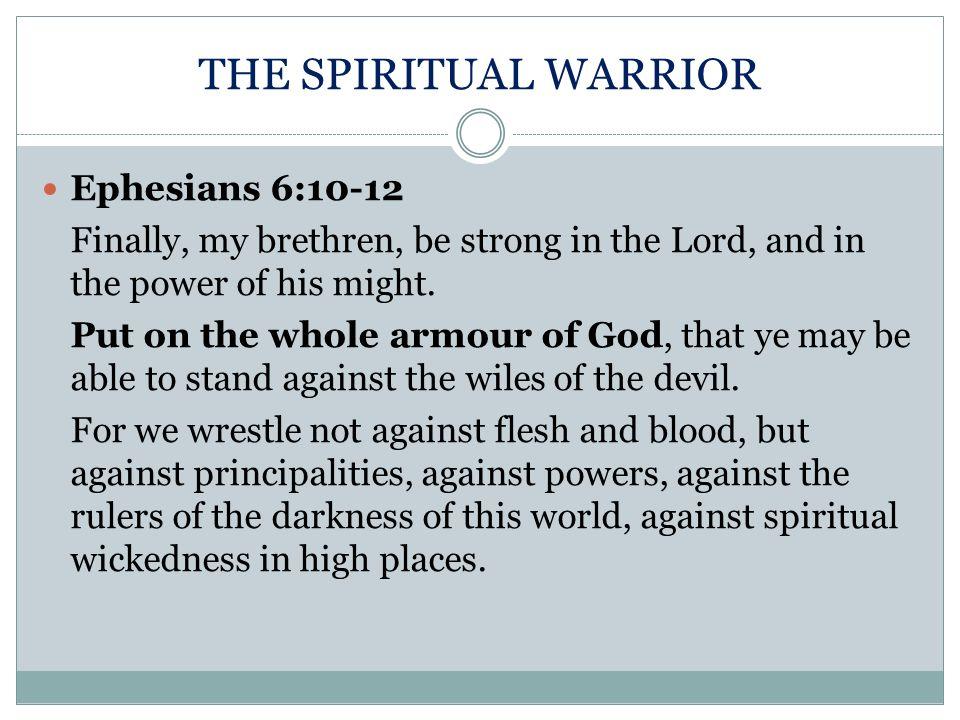 THE SPIRITUAL WARRIOR Ephesians 6:10-12
