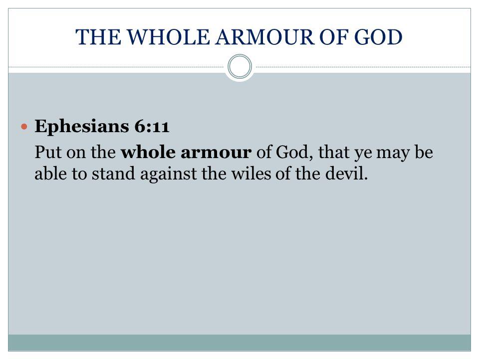 THE WHOLE ARMOUR OF GOD Ephesians 6:11