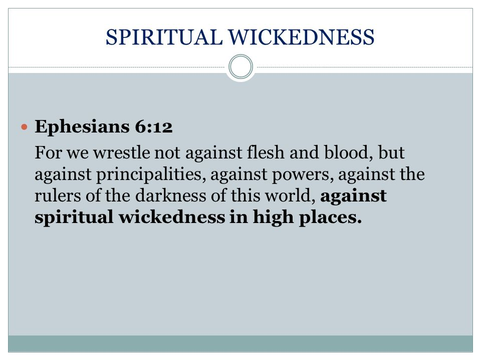 SPIRITUAL WICKEDNESS Ephesians 6:12