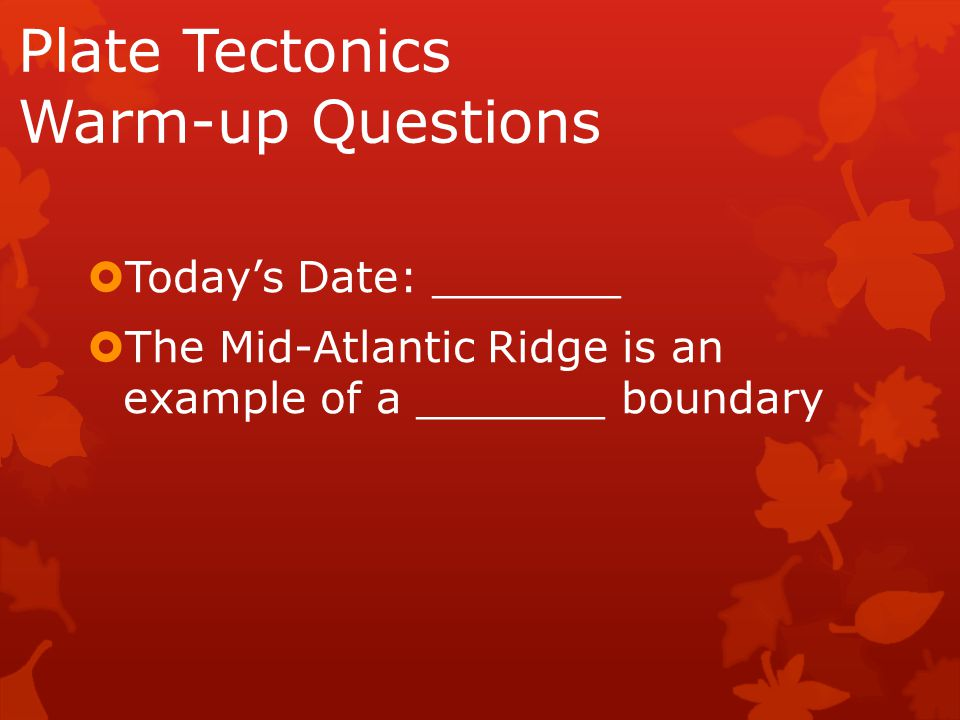 Plate Tectonics Warm-up Questions