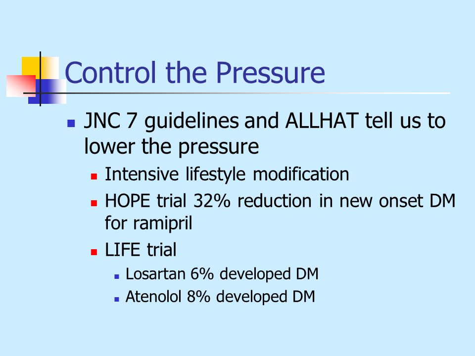 Control the Pressure JNC 7 guidelines and ALLHAT tell us to lower the pressure. Intensive lifestyle modification.