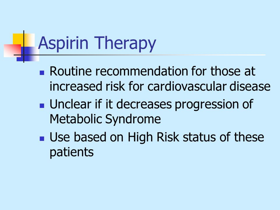 Aspirin Therapy Routine recommendation for those at increased risk for cardiovascular disease.