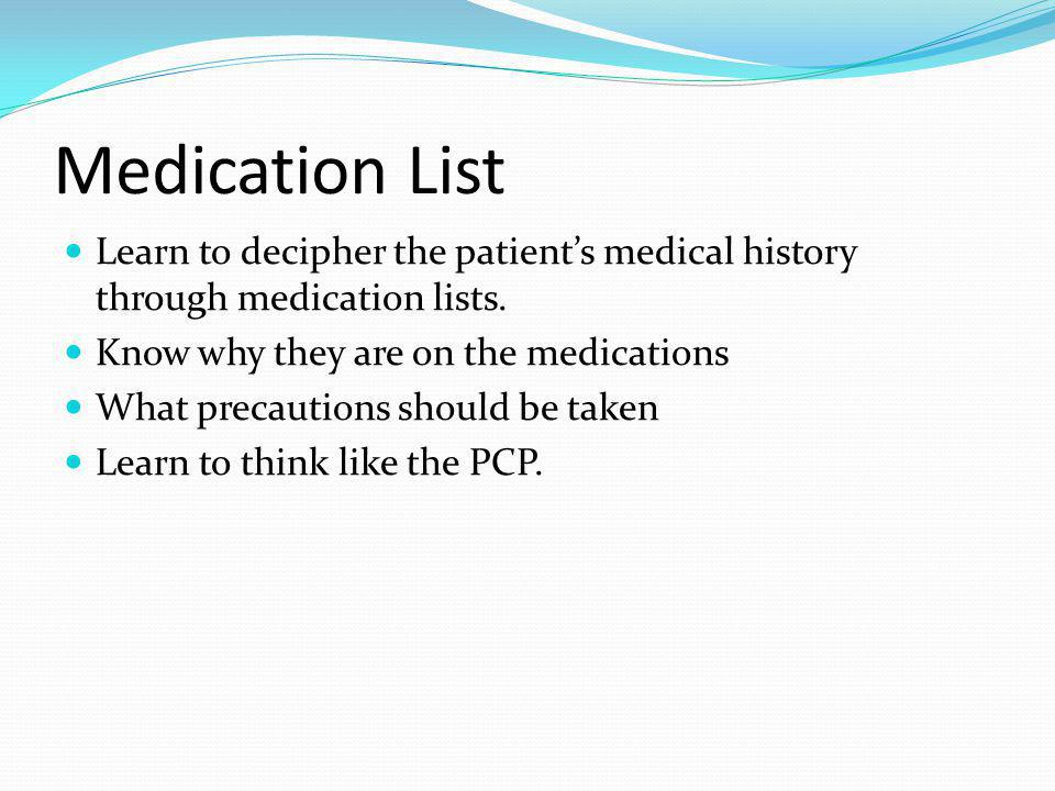 Medication List Learn to decipher the patient's medical history through medication lists. Know why they are on the medications.