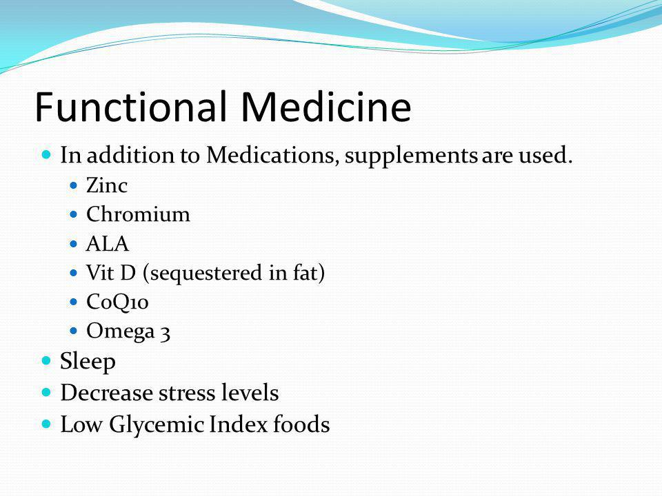 Functional Medicine In addition to Medications, supplements are used.