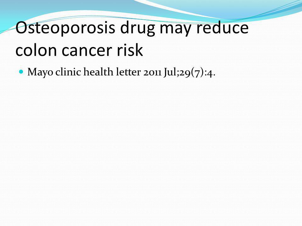 Osteoporosis drug may reduce colon cancer risk