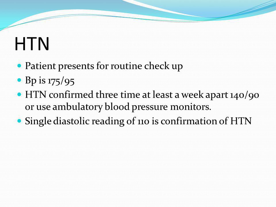 HTN Patient presents for routine check up Bp is 175/95