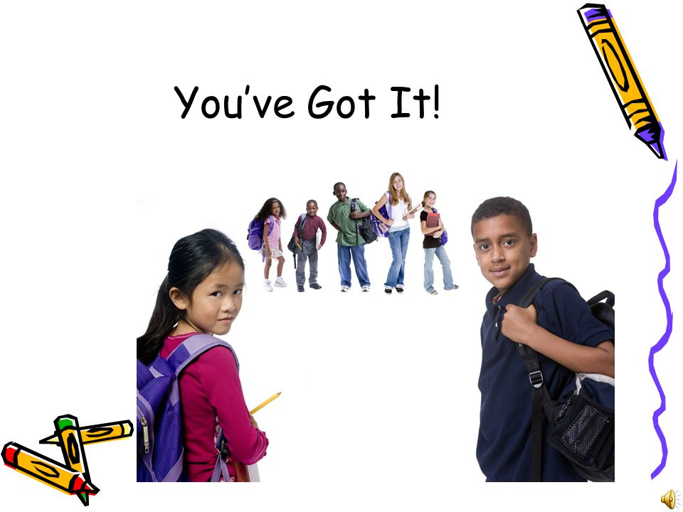 You've Got It!