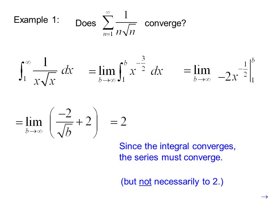 Example 1: Does converge Since the integral converges, the series must converge.