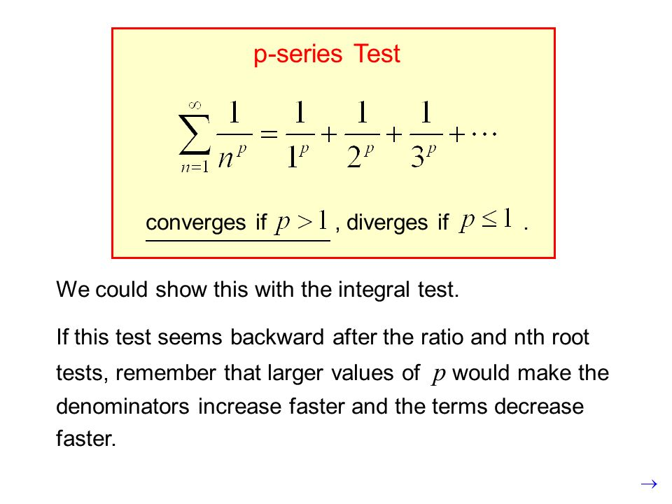 p-series Test converges if , diverges if .