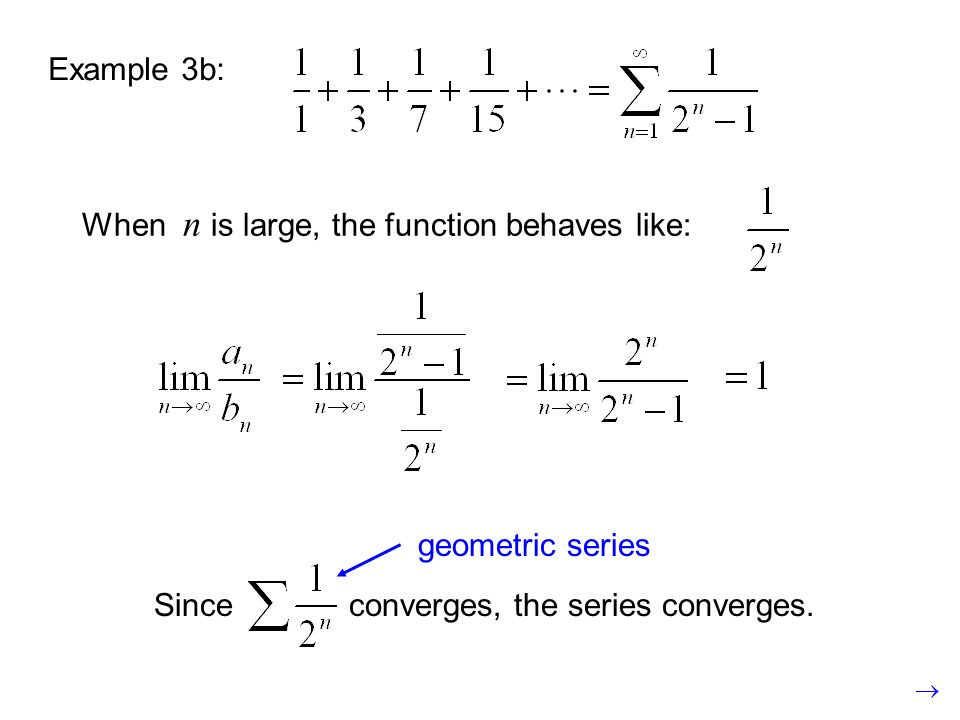 Example 3b: When n is large, the function behaves like: geometric series.