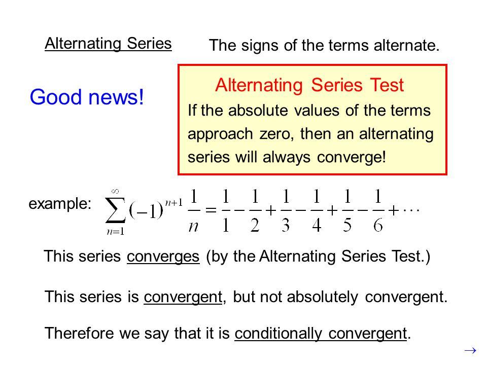 Good news! Alternating Series Test Alternating Series