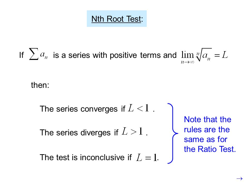 Nth Root Test: If is a series with positive terms and. then: The series converges if .