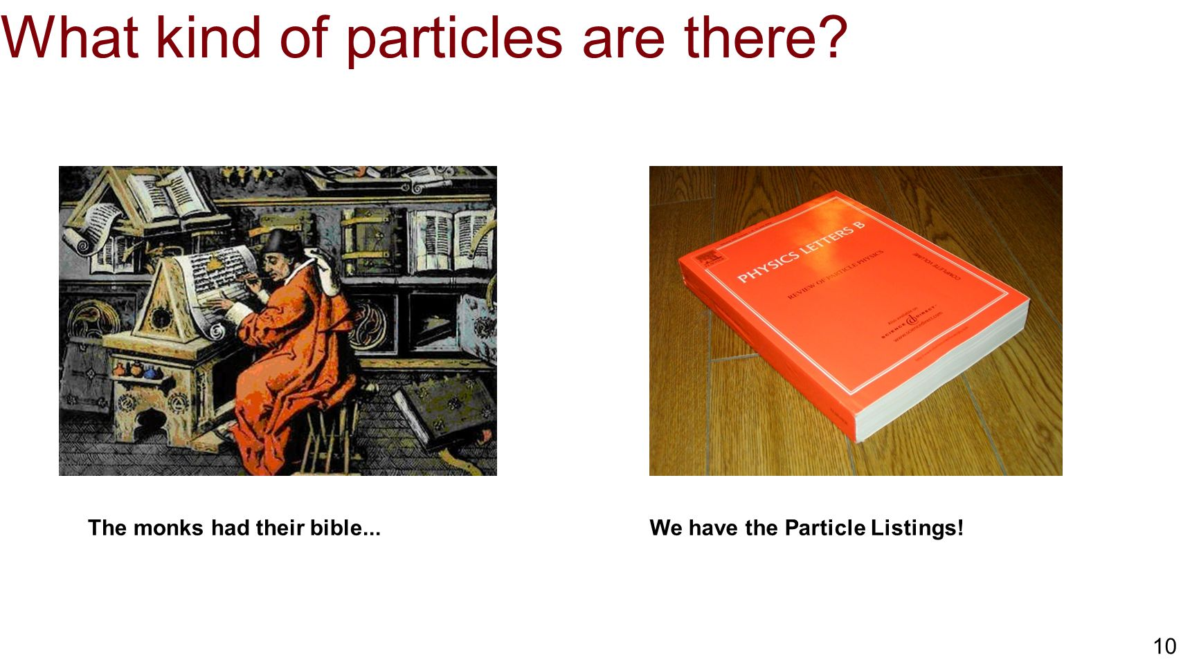What kind of particles are there